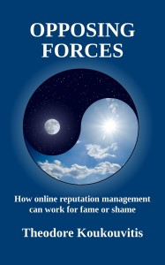 Book cover for: Opposing Forces: How online reputation management can work for fame or shame